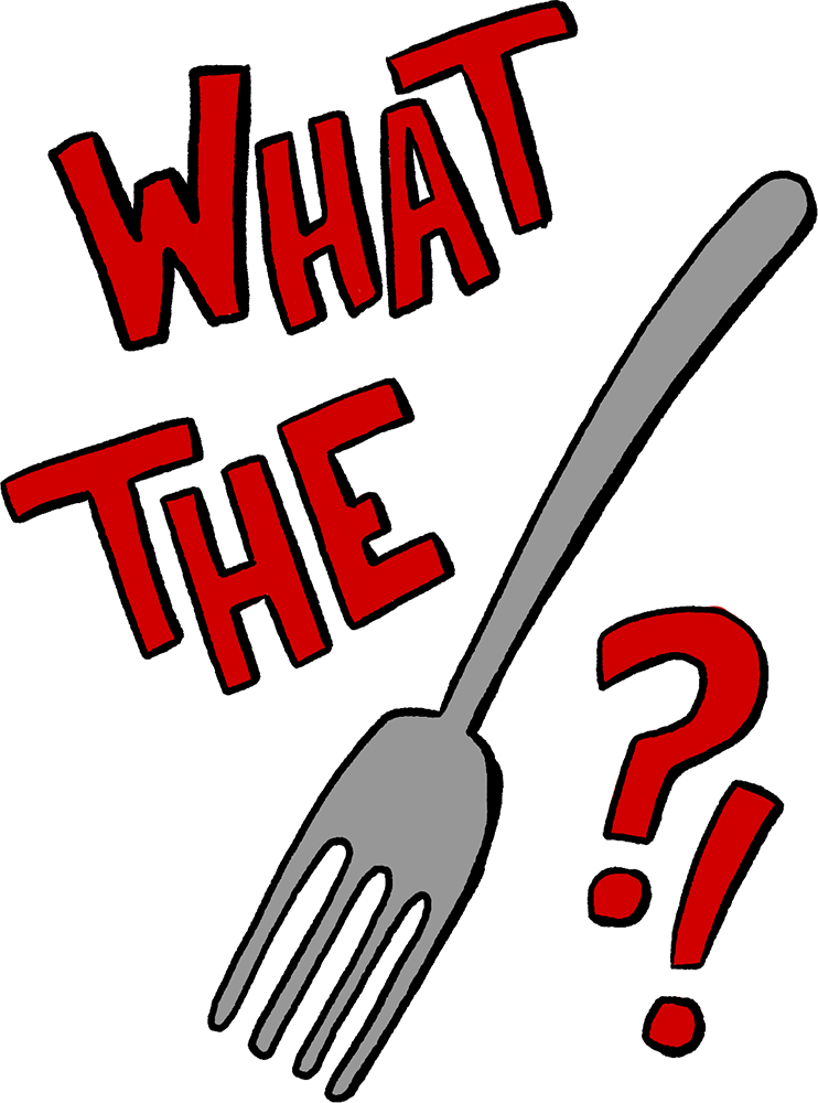 "Red illustrated letters spelling out ""What the"" with an illustrated silver fork doubling as the last 'word.'"